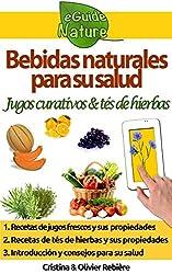 Bebidas naturales para su salud: Pequeña guía digital con jugos frescos y tés de hierbas y sus propiedades curativas (eGuide Nature nº 0)