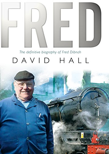 Fred: The Definitive Biography Of Fred Dibnah
