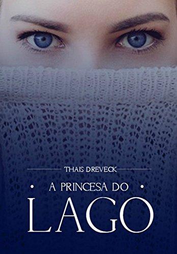 A Princesa do Lago (Portuguese Edition) por Thaís Dreveck