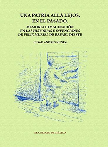 Una patria allá lejos en el pasado. Memoria e imaginación en las historias e invenciones de Félix Muriel de Rafael Dieste (Estudios de lingüística y literatura; Serie Literatura del exilio español)