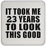 23rd Birthday Took Me 23 Years To Look This Good - Drink Coaster Sottobicchiere Antiscivolo Fondo Sughero - Regalo per Compleanno Anniversario Festa Della Mamma Del Papà Pasqua