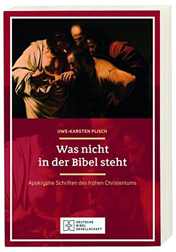 Was nicht in der Bibel steht: Apokryphe Schriften des frühen Christentums