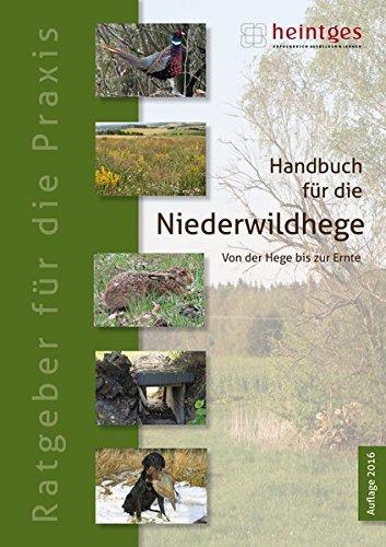 Handbuch für die Niederwildhege: Von der Hege bis zur Ernte (Praxisbroschüre: Sicher durch die Jägerprüfung)