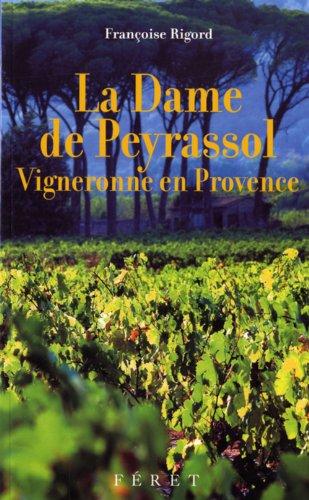 La dame de Peyrassol : vigneronne en Provence / Françoise Rigord   Rigord, Françoise (1944-....). Auteur