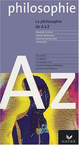 La philosophie de A à Z par Elisabeth Clément, Chantal Demonque, Laurence Hansen-Love, Pierre Kahn