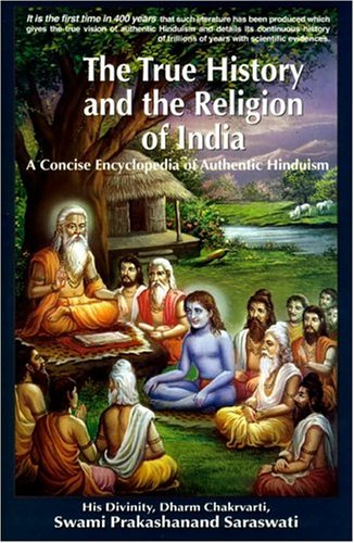 The True History and the Religion of India: A Concise Encyclopedia of Authentic Hinduism