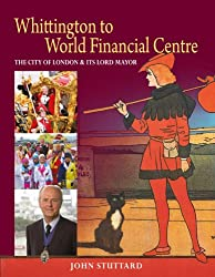 The City of London & Its Lord Mayor: Whittington to World Financial Centre: The City of London and Its Lord Mayor