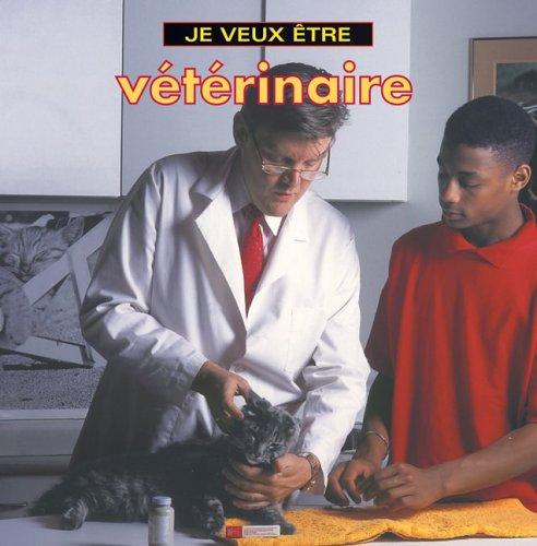 Je Veux Etre Veterinaire par Dan Liebman