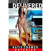 Wide Load Delivered (Cuckolding Erotica): Hotwife and Cuckold Stories (Wide Load... Trilogy Book 3)