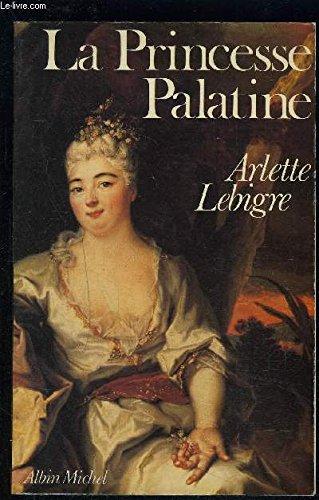 La princesse Palatine par Arlette Lebigre