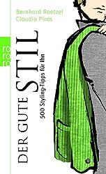 Der gute Stil: 500 Styling-Tipps für ihn