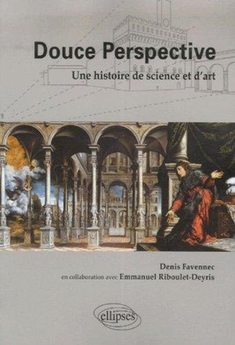 Douce Perspective : Une histoire de science et d'art par Denis Favennec, Emmanuel Riboulet-Deyris