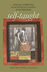 Self-Taught: African American Education in Slavery and Freedom (John Hope Franklin Series in African American History and Culture (Paperback))