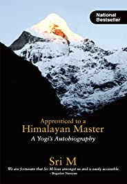 Apprenticed to a Himalayan Master (A Yogi's Autobiography)