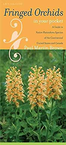 [(Fringed Orchids in Your Pocket : A Guide to Native Platanthera Species of the Continental United States and Canada)] [By (author) Paul Martin Brown] published on (October, 2009)