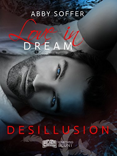 Love in Dream, tome 2 : Désillusion par [Soffer, Abby]