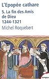 L'épopée cathare : Tome 5, La fin des Amis de Dieu 1244-1321