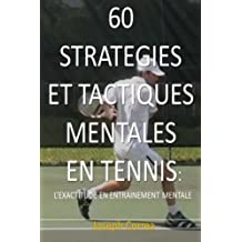 60 Strategies Et Tactiques Mentales En Tennis: L'exactitude En Entrainement Mental
