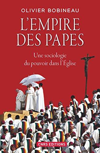 L'Empire des Papes. Une sociologie du pouvoir ...