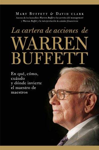 La cartera de acciones de Warren Buffett: En qué, cómo, cuándo y dónde invierte el maestro de maestros (Inversion Y Finanzas)