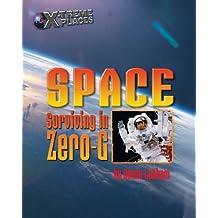Space: Surviving in Zero-G (X-treme Places)