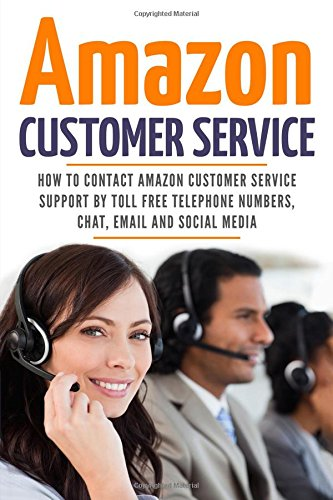Amazon Customer Service: How To Contact Amazon Customer Service Support By Toll Free Telephone Numbers, Chat, Email And  Social Media