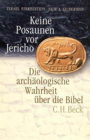 Keine Posaunen vor Jericho. Die archäologische Wahrheit über die Bibel