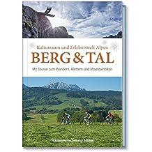 Schauplätze der Geschichte: Berg und Tal: Kulturraum und Erlebniswelt Alpen Mit Touren zum Wandern, Klettern und Mountainbiken