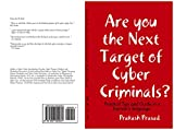 Are you the Next Target of Cyber Criminals?  Practical Tips and Guide in a layman's language: Cyber Security Demystified for non-techie, students, organization, ... and for the common man. (SERIES Book 1)