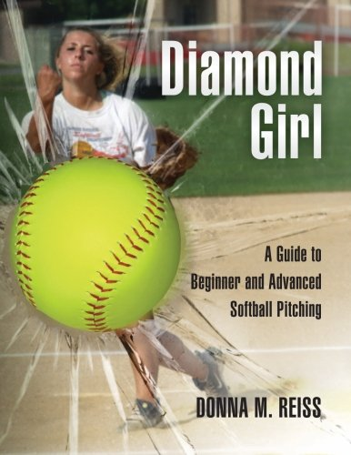 Diamond Girl: A Guide to Beginner and Advanced Softball Pitching por Donna M Reiss