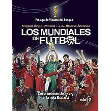 Los mundiales de fútbol. De la celeste Uruguay a la roja España (Clío. Crónicas de la Historia)