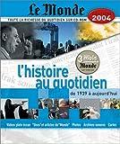 Le Monde : L'Histoire au quotidien de 1939 à nos jours...
