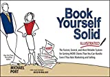 Book Yourself Solid Illustrated: The Fastest, Easiest, and Most Reliable System for Getting More Clients Than You Can Handle Even If You Hate Marketin