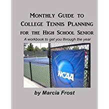 Monthly Guide to College  Tennis Planning for the High School Senior (English Edition)