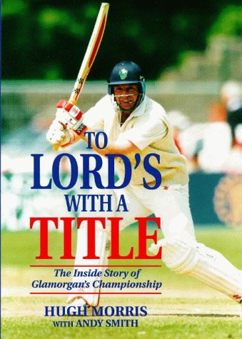 To Lord's with a Title: Inside Story of Glamorgan's Championship par  Hugh Morris, Andy Smith