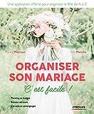 Organiser son mariage, c'est facile !: *Planning et budget *Bonnes adresses *Conseils et témoiganges/Une application offerte pour organiser la fête de A à Z...