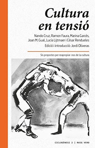Cultura en tensió: Sis propostes per reapropiar-nos de la cultura (Ciclogènesi Book 2) (Catalan Edition)