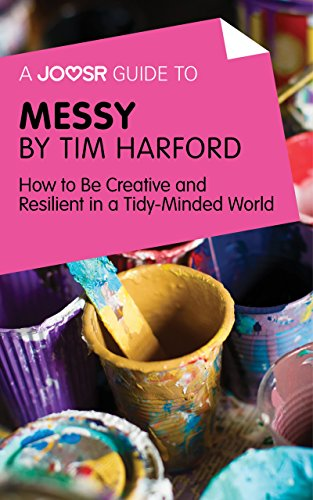 A Joosr Guide to... Messy by Tim Harford: How to Be Creative and Resilient in a Tidy-Minded World