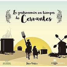La Gastronomía En Tiempos de Cervantes (Coolinary Books)