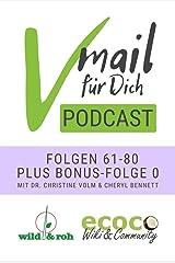 Vmail Für Dich Podcast - Serie 4: Folgen 61-80 plus Folge 0 [Shownotes] von wild&roh + ecoco: Vegan - Wildkräuter - Wildpflanzen - Reisen - Nachhaltigkeit - Ernährung - Rohkost - Superfood - Sprossen Kindle Ausgabe