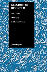 Kingdom of Disorder: The Theory of Tragedy in Classical France (Purdue Studies in Romance Literatures)