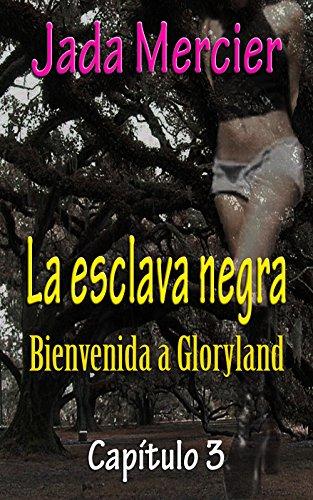 LA ESCLAVA NEGRA: Bienvenida a Gloryland por Jada Mercier