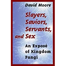 """Slayers, Saviors, Servants and Sex"": An Exposé Of Kingdom Fungi: An Expose of Kingdom Fungi"