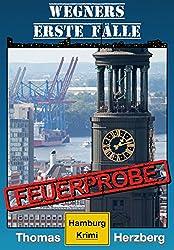 Feuerprobe (Wegners erste Fälle): Hamburg Krimi