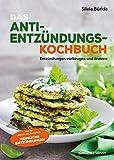 Heimliche Entzündungen - Das Kochbuch: Mit genussvollen Rezepten vorbeugen und lindern