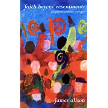 Faith Beyond Resentment: Fragments Catholic and Gay