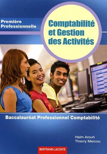 Comptabilité et Gestion des Activités 1e Professionnelle : Baccalauréat Professionnel Comptabilité par Haïm Arouh, Thierry Mercou