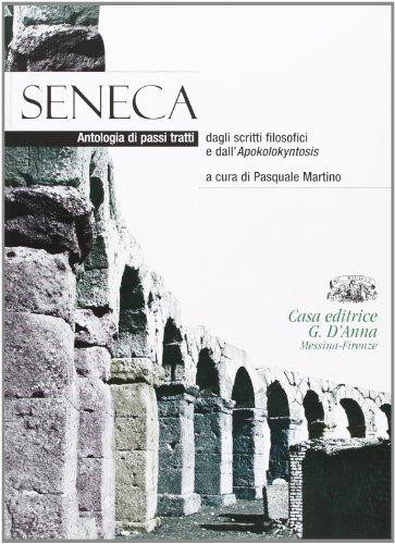 Seneca. Antologia di passi tratti dagli Scritti filosofici e dall'Apokolokyntosis. Per i Licei e gli Ist. magistrali. Con espansione online