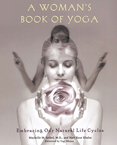 A Woman's Book of Yoga: Embracing Our Natural Life Cycles por Machelle M. Seibel