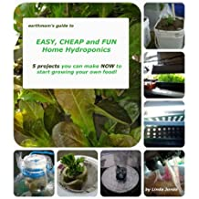 earthmom's Guide to EASY, CHEAP and FUN Home Hydroponics 5 projects you can make NOW  to get started growing your own food! (English Edition)
